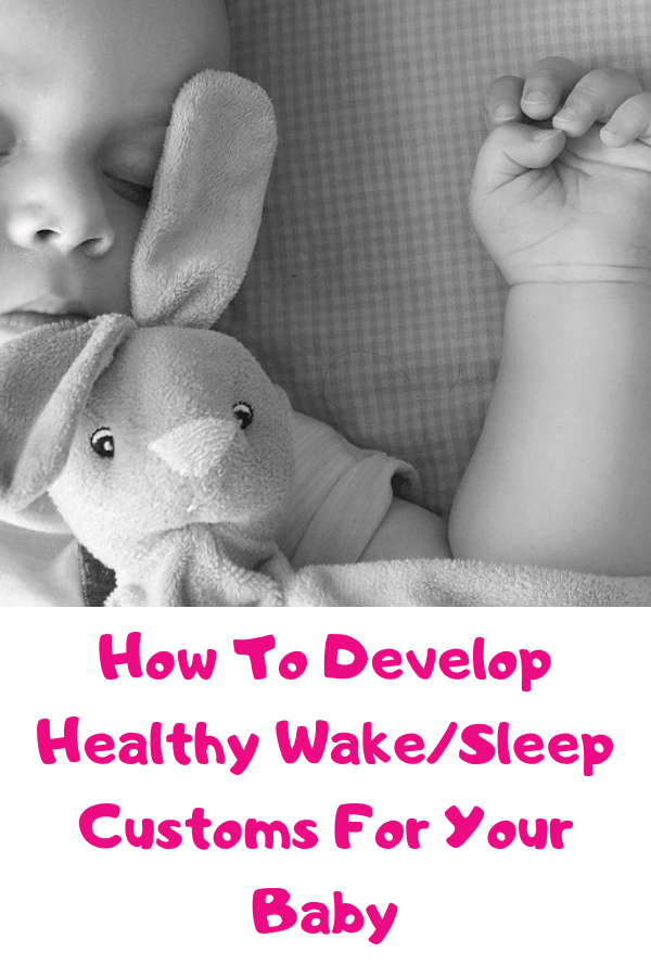 How to develop healthy wake sleep customs for your baby