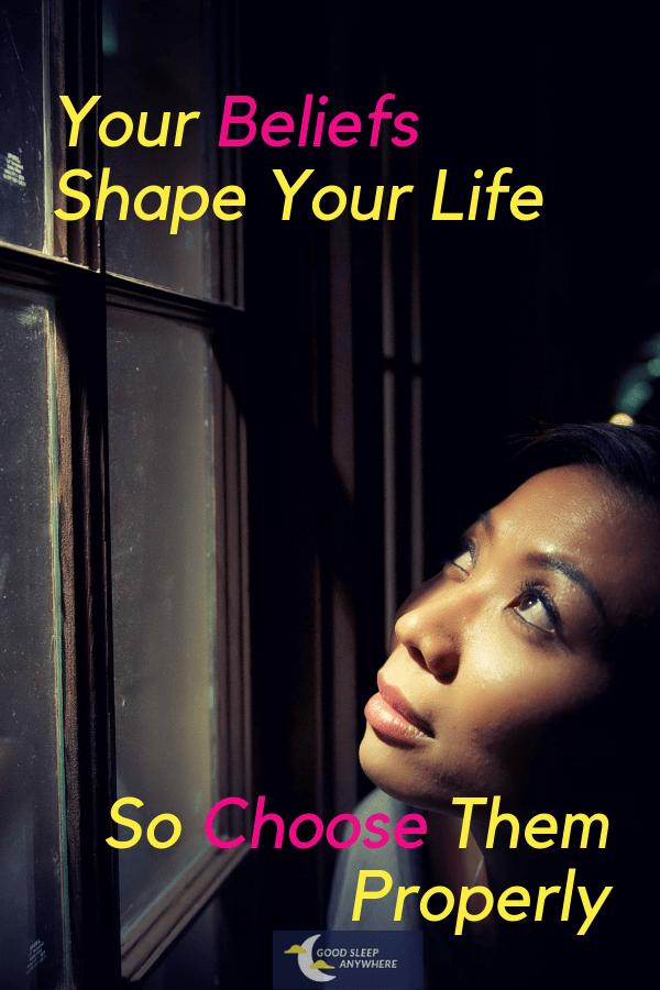 Beliefs shape your life