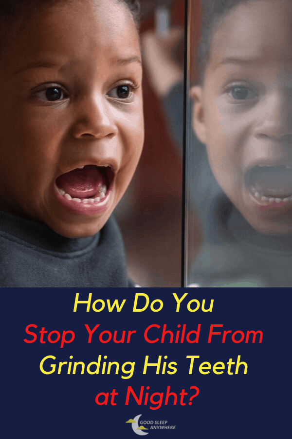 How do you stop your child from grinding his teeth at night