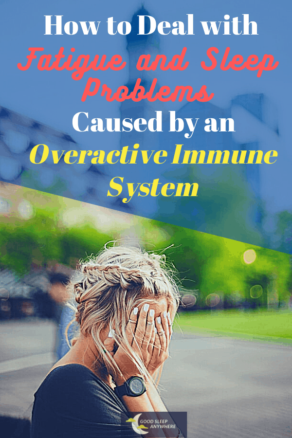 How to Deal With Fatigue and Sleep Problems Caused by an Overactive Immune System